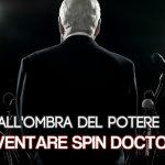 Come si diventa uno spin doctor in Italia?